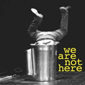 We are not here